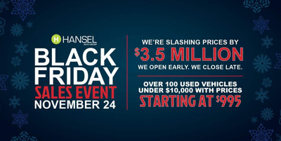 Black Friday deals abound at Hansel Auto Group's 10 store locations and include steep discounts on over 100 used vehicles.
