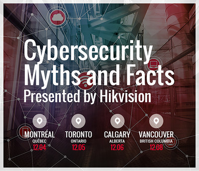 """A road show, """"Cybersecurity Myths and Facts: Presented by Hikvision"""" will take place in key locations across Canada the week of Dec. 4-8, 2017."""