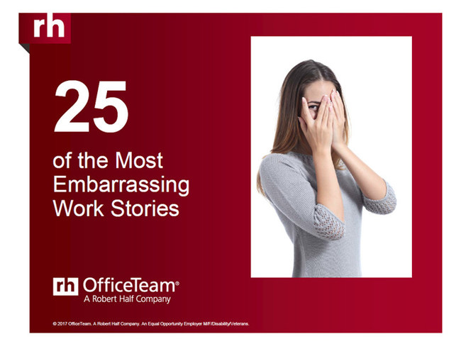 Check out some of the most embarrassing work moments senior managers revealed in an OfficeTeam survey. A slideshow is available at https://www.slideshare.net/roberthalf/25-of-the-most-embarrassing-work-stories.