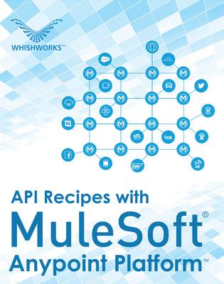 API recipes for MuleSoft's Anypoint Platform™ (PRNewsfoto/WHISHWORKS)