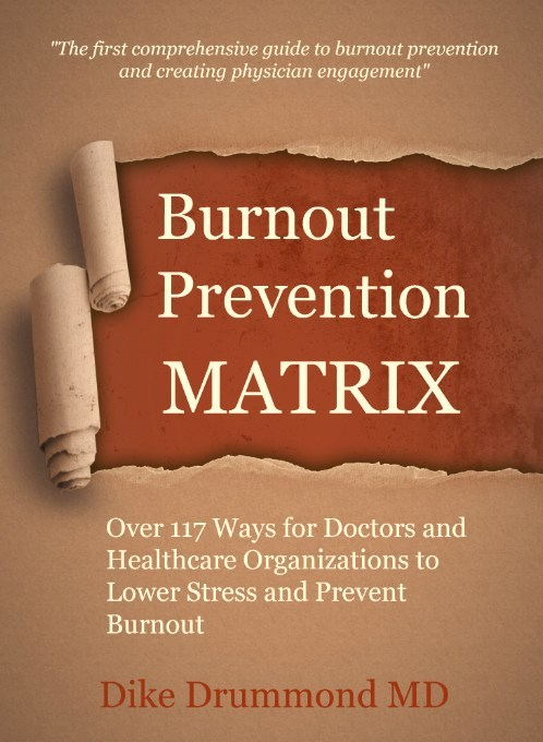 The Physician Burnout Prevention MATRIX 2.0 now with 235 ways doctors and organizations can work together to prevent physician burnout