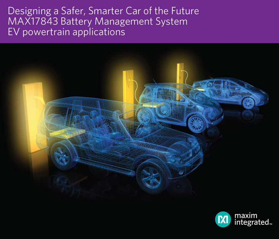 Maxim Integrated's MAX17843 battery management system enables a safer, smarter car of the future