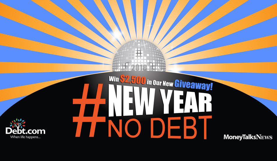 Get a Head Start on Your Resolutions with The Debt.com and MoneyTalksNews #NewYearNoDebt Sweepstakes! Debt.com and MoneyTalksNews are two of the biggest names in getting Americans out of debt and now, instead of just helping you save money, they want to give you money. Why? Because both experts have a new year's resolution of their own: Cure America's holiday debt hangover.