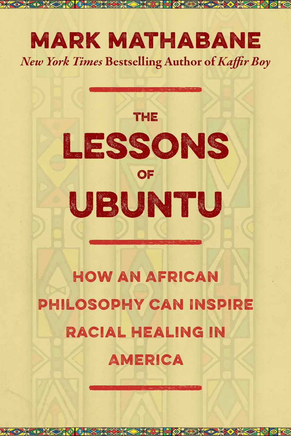 The Lessons of Ubuntu: How an African Philosophy Can Inspire Racial Healing in America by Mark Mathabane