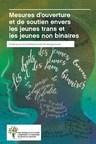 Mesures d'ouverture et de soutien envers les jeunes trans et les jeunes non binaires - Guide pour les établissements d'enseignement (Groupe CNW/Table nationale de lutte contre l''homophobie et la transphobie des réseaux de l''éducation)