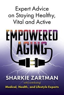 Empowered Aging: Expert Advice on Staying Healthy, Vital and Active (Spoilers Press-2018)