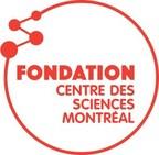 Fondation Centre des sciences Montréal (Groupe CNW/Centre des sciences de Montréal)