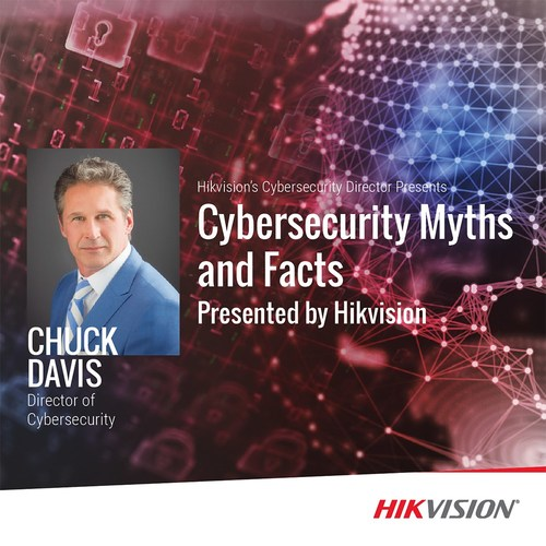 Hikvision North America's director of cybersecurity, Chuck Davis, to lead multi-city road show addressing cybersecurity myths and facts