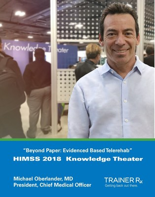 Trainer Rx president and chief medical officer Michael Oberlander, MD, talks about the future and promise of telerehab at HIMSS 2018 Conference.