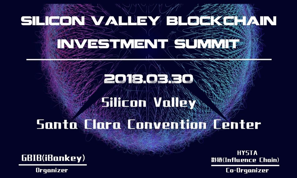 The 2018 Global Blockchain Investment Summit jointly hosted by GBIB (iBankey), HYSTA, and Influence Chain will take place in Silicon Valley on Friday, March 30.