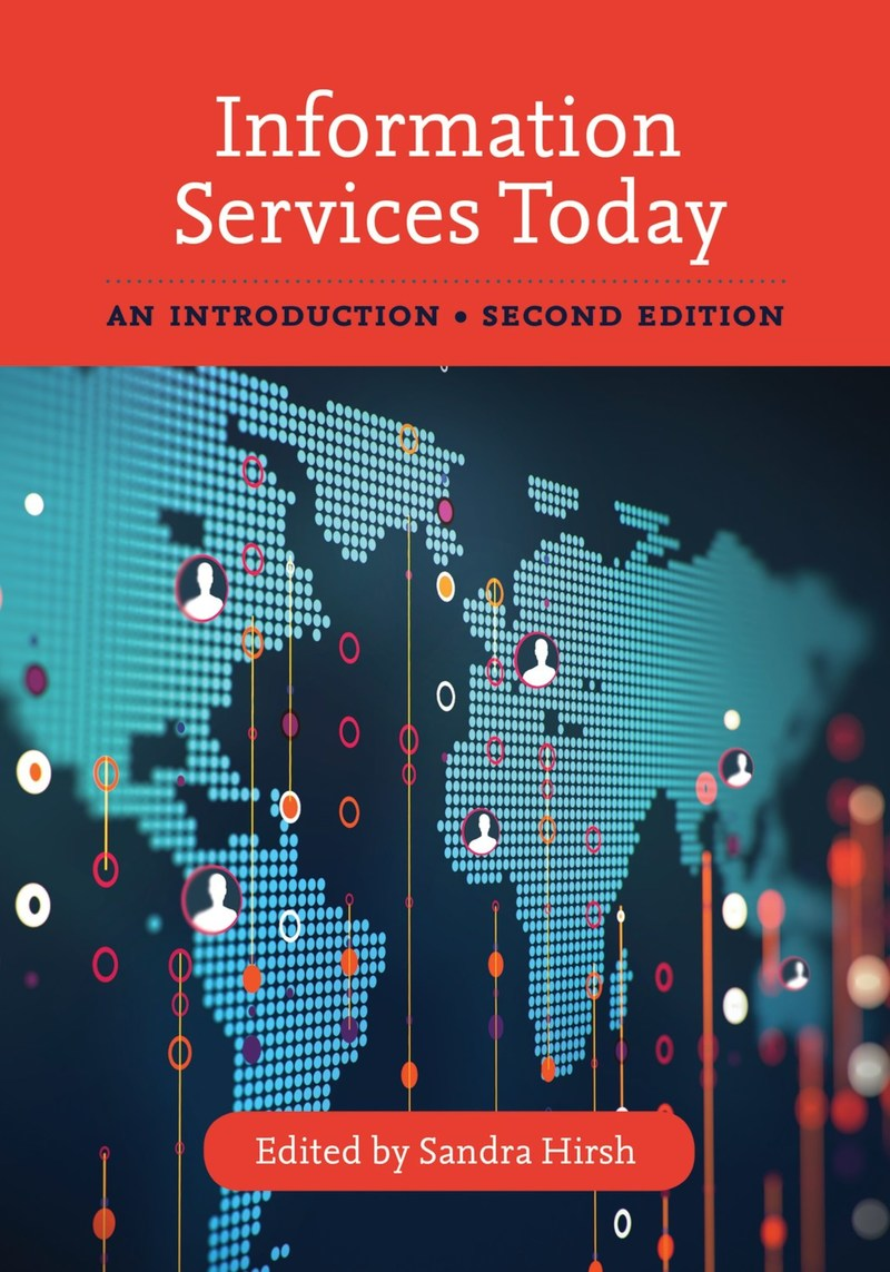 Information Services Today: An Introduction, Second Edition, Edited by Sandra Hirsh
