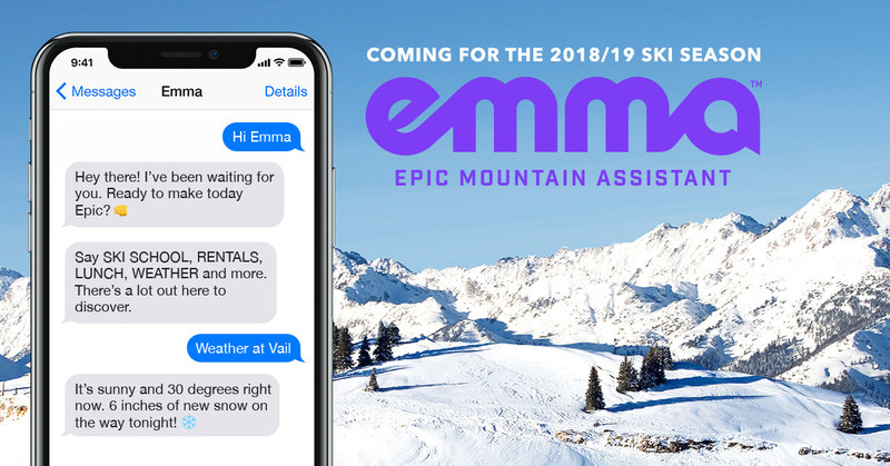 Vail Resorts will launch 'Emma' during the 2018-19 ski season. Emma, which will use artificial intelligence and natural language processing, will be the world's first digital mountain assistant to answer a vast range of guests' questions about their ski vacation at nine of the company's destination resorts. Emma will provide on-demand information in real time, 24 hours a day, seven days a week.