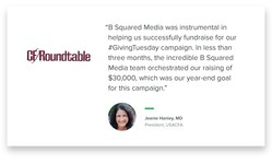 """B Squared Media was instrumental in helping us successfully fundraise for our #GivingTuesday campaign."""