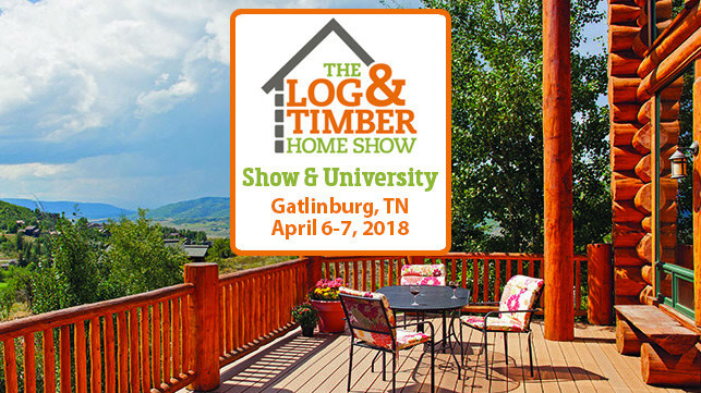 The 2018 Log & Timber Home Show returns to Gatlinburg, TN on April 6-7 at the Sevierville Convention Center.
