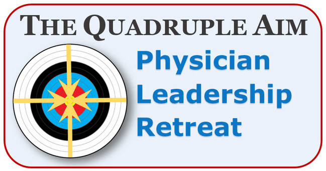 The Quadruple Aim Physician Leadership Retreat, Seattle Washington May 13 - 16, 2018. Dike Drummond MD teaches the skills to build wellbeing and physician wellness into your practice, your teams and the entire organization.