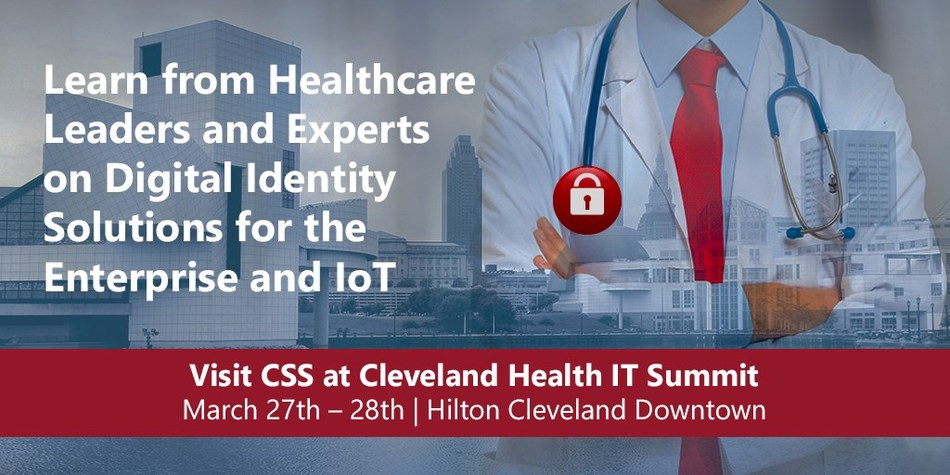 Learn from Healthcare Leaders and Experts on Digital Identity Solutions for the Enterprise and Internet of Things (IoT). Visit CSS at the Cleveland Healthcare IT Summit, March 27-28 in Cleveland, OH.
