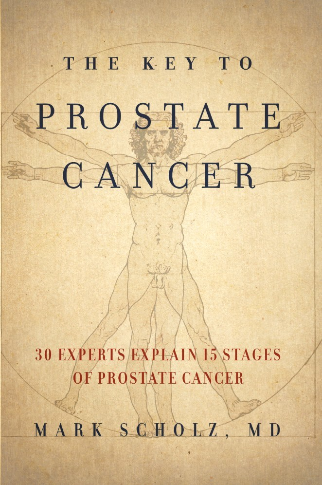 Prostate oncologist Dr. Mark Scholz's newest book, The Key to Prostate Cancer: 30 Experts Explain 15 Stages of Prostate Cancer.