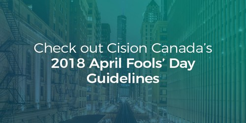 Check out Cision Canada's 2018 April Fools' Day Guidelines (CNW Group/CNW Group Ltd.)