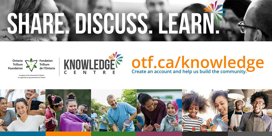 Share, discuss and learn with the Knowledge Centre. Visit: otf.ca/knowledge (CNW Group/Ontario Trillium Foundation)