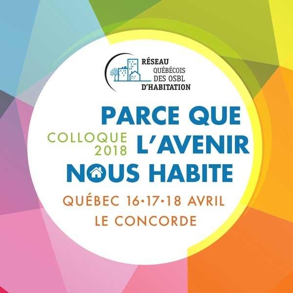 Le colloque du RQOH « Parce que l'avenir nous habite » a lieu à l'hôtel Le Concorde de Québec les 16, 17 et 18 avril 2018. (Groupe CNW/Réseau québécois des OSBL d'habitation (RQOH))