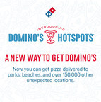 More than 150,000 Domino's Hotspots are now active nationwide so that customers can receive delivery orders at spots that don't have a traditional address – places like local parks, sports fields and beaches, as well as thousands of other unexpected sites.
