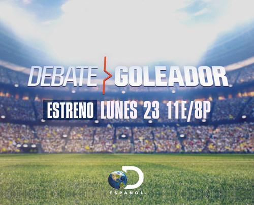 "DISCOVERY EN ESPAÑOL'S ORIGINAL GAME SHOW ""DEBATE GOLEADOR"" PUTS SOCCER GURUS TO THE TEST"
