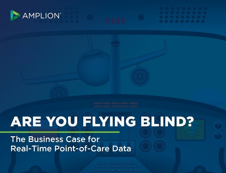 """Amplion's latest eBook:  """"Are You Flying Blind?  The Business Case for Real-Time Point-of-Care Data"""