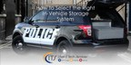 Island Tech Services (ITS) Identifies Benefits of Purpose-Built, In-Vehicle Storage Systems for Law Enforcement and First Responders
