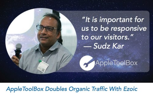 Quote from AppleToolBox owner, Sudz Kar about Ezoic