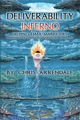 Chris Arrendale Publishes New Book To Help Marketers Navigate the Journey to the Inbox with: 'Deliverability Inferno - Helping Marketers Understand the Journey from Purg