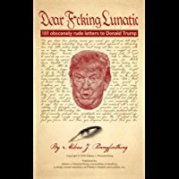 Dear F*cking Lunatic: 101 Obscenely Rude Letters to Donald Trump is available now on Amazon Kindle, iBooks and BarnesandNoble.com.