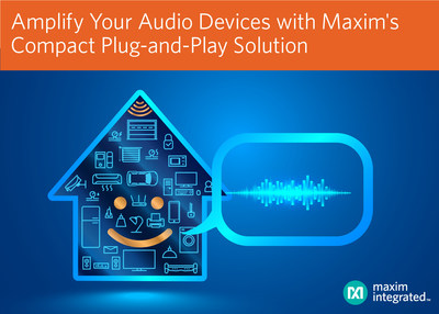 Maxim's MAX98357 and MAX98358 Digital Class D Speaker Amplifiers Deliver the Highest Efficiency in a Compact, Cost-Effective Plug-and-Play Solution