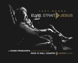 Elvis, Strait, to Jesus coffee table book by Tony Brown