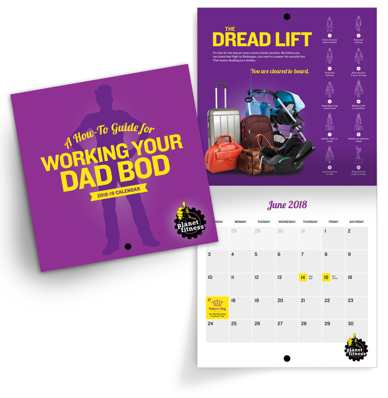 "Planet Fitness' ""How-to Guide for Working Your Dad Bod"" calendar for the dads in your life. The exclusive calendars are available for purchase now at PFStore.com for $10 each. All proceeds benefit Men's Health Initiative, a national organization whose mission is to empower boys and men to achieve optimal health and wellness. Every dollar goes toward sustaining a supportive and empowering community for males and their families."