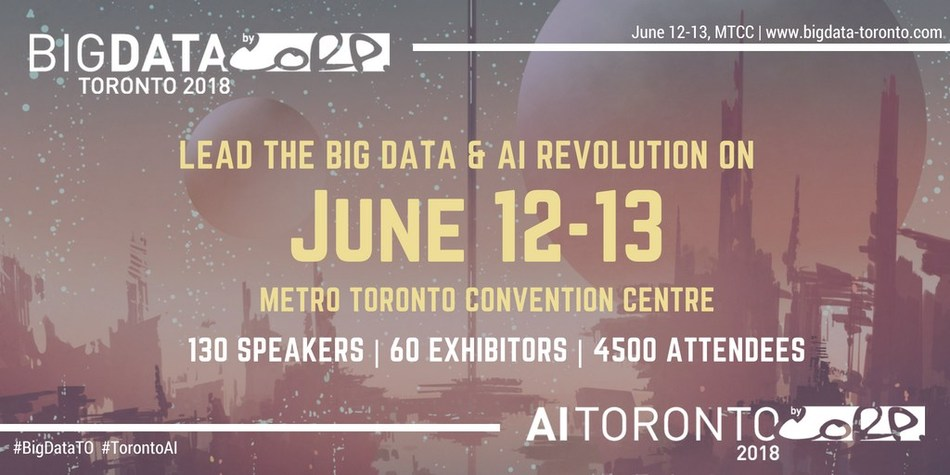 Lead the Big Data and AI Revolution at Big Data TO, Canada's #1 Big Data and Analytics Conference and Expo. The 3rd edition is taking place on June 12-13 at the Metro Toronto Convention Centre. (CNW Group/Big Data Toronto)