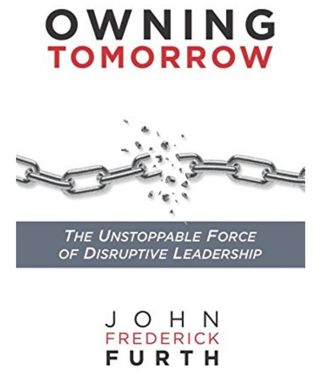 Owning Tomorrow: The Unstoppable Force of Disruptive Leadership (2018, Indie Books International.)