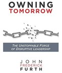 Business Disruption Expert John Furth: 8 Characteristics of Disruptive Leaders