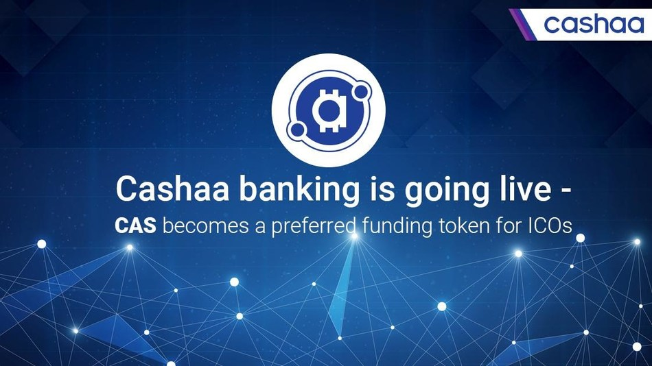 As Cashaa Banking is going live, CAS becomes a prefered Funding Token for ICOs (PRNewsfoto/Cashaa)