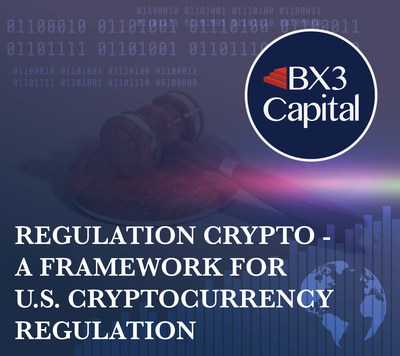 New article from BX3 Capital proposes elements that could be included within a U.S.-based cryptocurrency regulatory framework