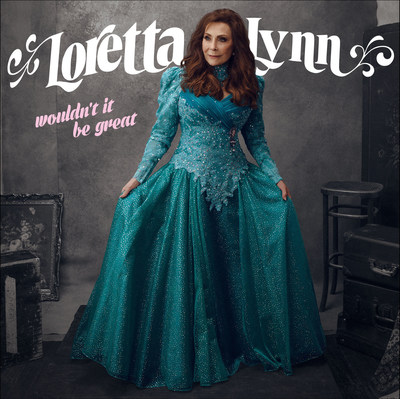 American Music Icon Loretta Lynn Releasing Eagerly-awaited New Studio Album, Wouldn't It Be Great, On Friday, September 28