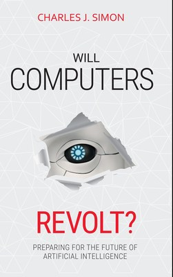 Will Computers Revolt? Preparing for the Future of Artificial Intelligence.  New Book Announced.