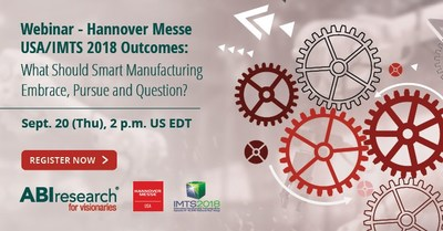 ABI Research's September 20  Webinar Looks at the Outcomes from Hannover Messe USA 2018 and IMTS