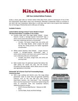"KitchenAid® 100 Year Limited Edition Products are available in three models. Limited Edition Heritage Artisan® Series Model K 5-Quart Tilt-Head Stand Mixer with Ceramic Bowl with Flex Edge Beater; Limited Edition Heritage Artisan® Series Model K 5-Quart Tilt-Head Stand Mixer with White-Coated Stainless Steel and KitchenAid 36"" 6-Burner Dual Fuel Freestanding Range, Commercial-Style"