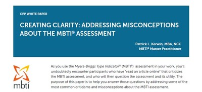 """CPP–The Myers-Briggs Company announces the """"Creating Clarity: Addressing Misconceptions about the MBTI® Assessment"""" white paper. The new white paper and accompanying webinar by noted author and MBTI Master Practitioner Patrick Kerwin discusses the most common misconceptions about the MBTI assessment, many of which can be traced back to statistics of older versions of the assessment, intended uses, or biases about personality assessments altogether."""
