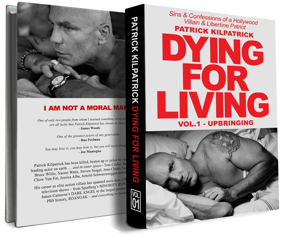 """""""Dying For Living - Sins & Confessions of a Hollywood Villain & Libertine Patriot"""" (VOLUME 1: Upbringing) by Patrick Kilpatrick"""
