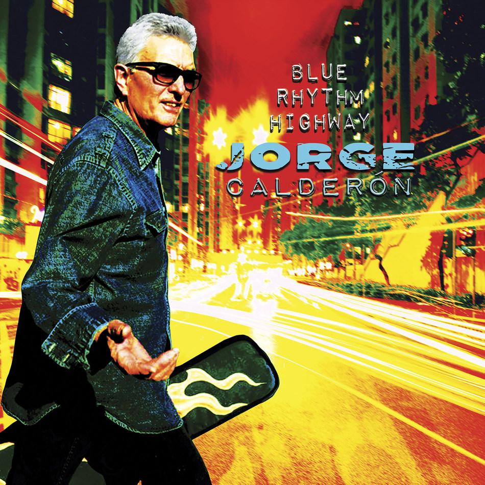 Grammy Winner Jorge Calderón Marks His Solo Album Return With Blue Rhythm Highway, Due Out September 28, On Inside Recordings