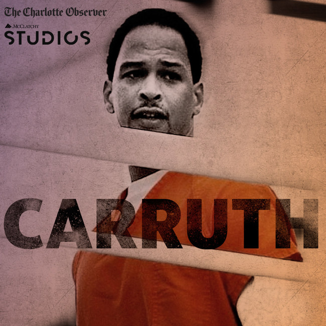 "The Charlotte Observer and McClatchy Studios launch gripping serial podcast, ""Carruth."""