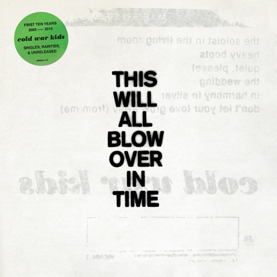 "Cold War Kids career-spanning retrospective ""This Will All Blow Over In Time"" collects together all of the band's radio singles spanning their tenure on Downtown Records from 2006 to 2014 along with some of their best unreleased and rare tracks."