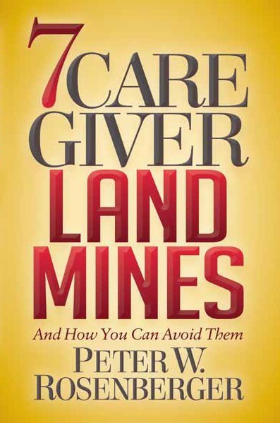 7 Caregiver Landmines: And How You Can Avoid Them by Peter W. Rosenberger