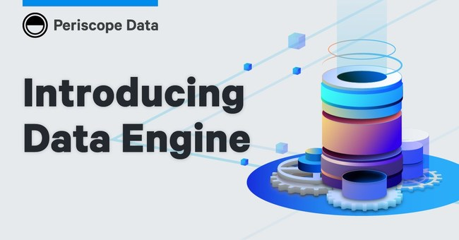 Periscope Data Unveils Data Engine, Optimizing Pipelines for the